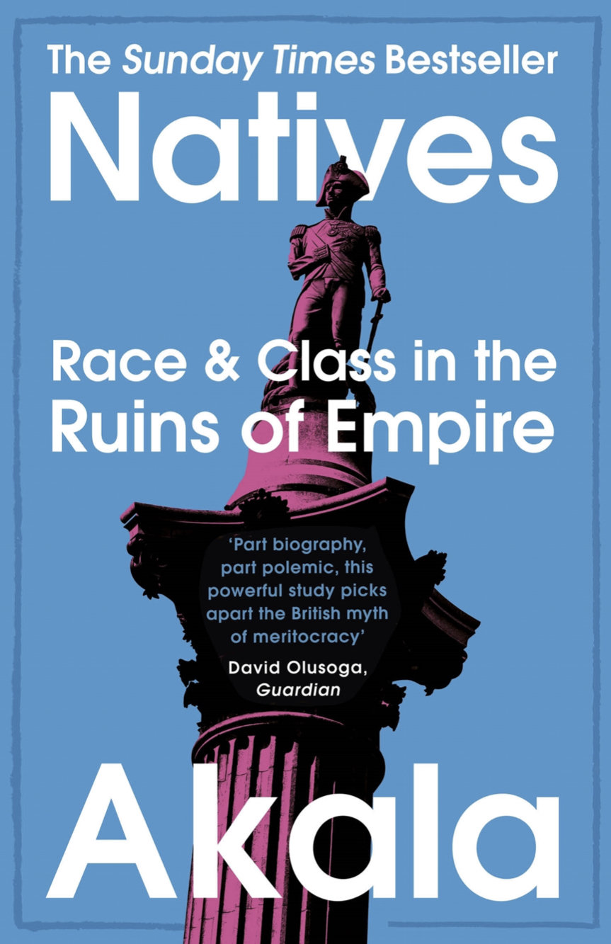 Natives, Race and Class in the Ruins of Empire by Akala